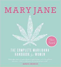 Mary Jane: The Complete Marijuana Handbook for Women