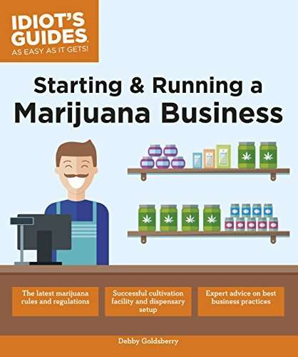 Idiot's Guide to Starting and Running a Marijuana Business by Debby Goldsberry