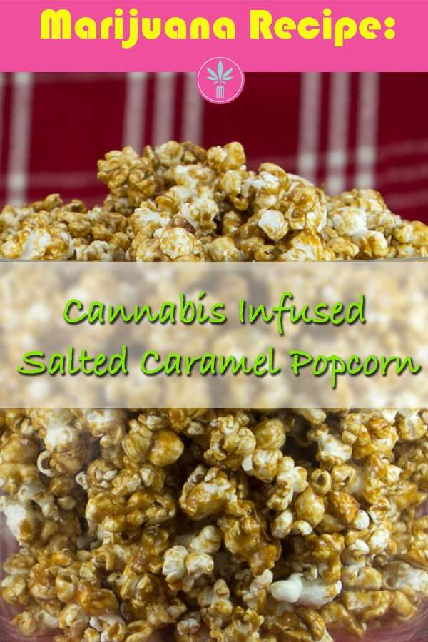 Marijuana Recipes: Cannabis Infused Salted Caramel Popcorn