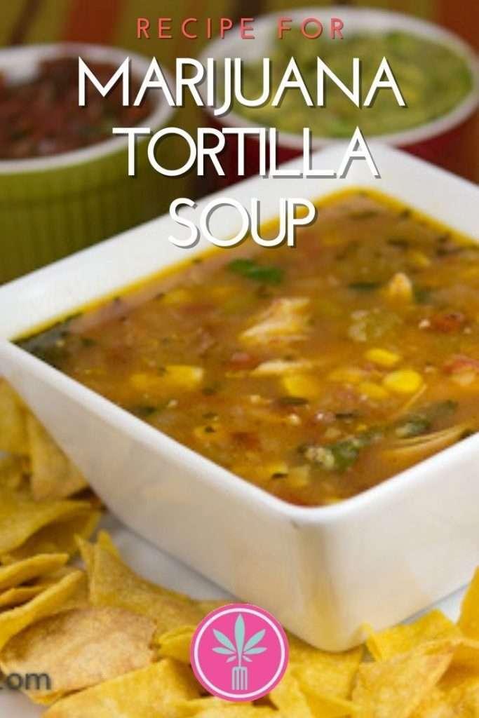 marijuana infused tortilla soup