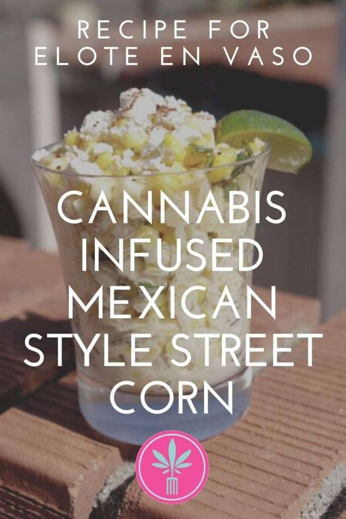 marijuana infused elote en vaso