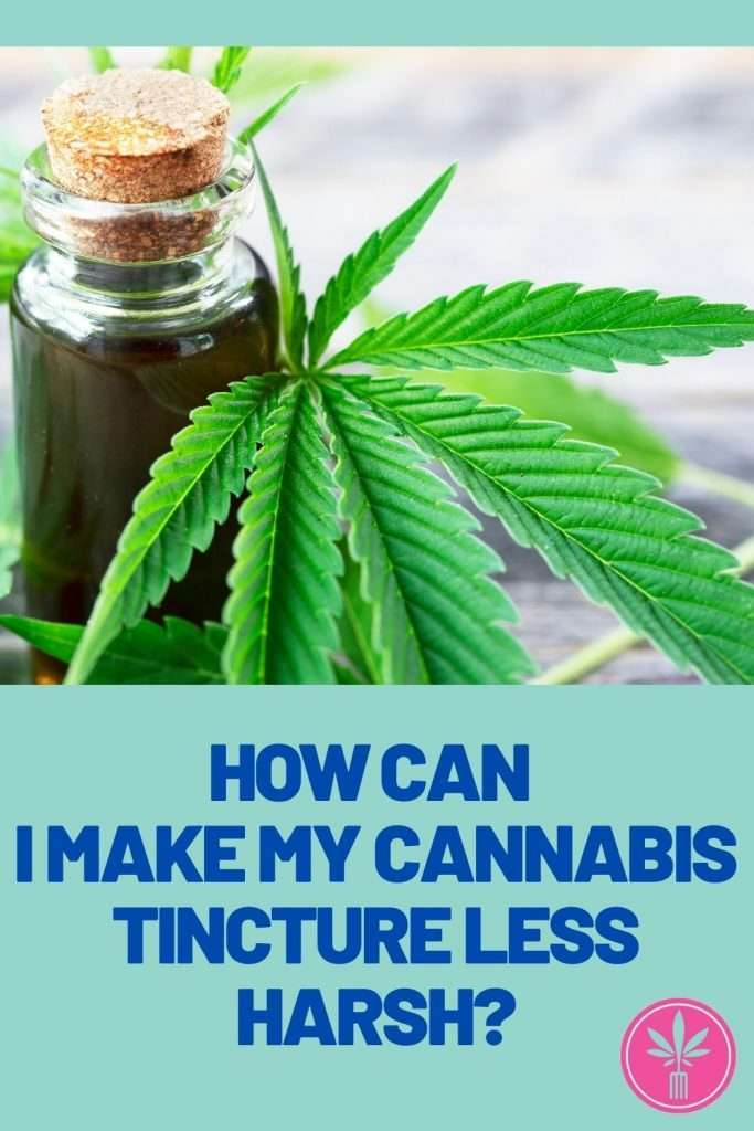 Cannabis Tincure and a discussion of how to make it less harsh