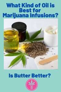 Marijuana Butter or Cannabis Oil, which is better for infusions?