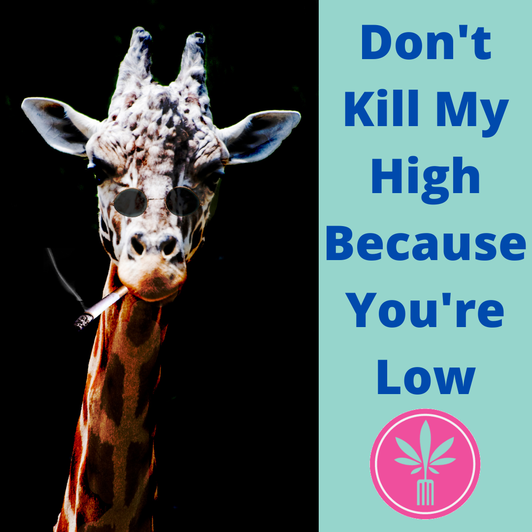 """Giraffe smoking a joint saying """"Don't kill my high because you're low."""